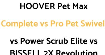 HOOVER Pet Max Complete vs Pro Pet Swivel vs Power Scrub Elite vs BISSELL 2X Revolution: Comparison