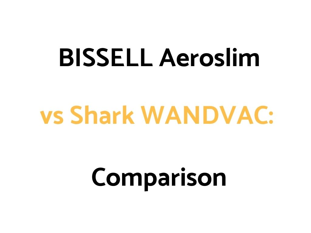 BISSELL Aeroslim vs Shark WANDVAC: Comparison