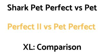 Shark Pet Perfect vs Pet Perfect II vs Pet Perfect XL: Comparison