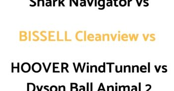 Shark Navigator vs BISSELL Cleanview vs HOOVER WindTunnel vs Dyson Ball Animal 2: Comparison
